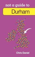 Daniel, Chris - Durham Not a Guide to - 9780752465906 - V9780752465906