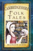 James, Maureen - Cambridgeshire Folk Tales (Folk Tales: United Kingdom) - 9780752466286 - V9780752466286