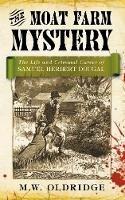 Oldridge, M. W. - The Moat Farm Mystery: The Life and Criminal Career of Samuel Herbert Dougal - 9780752466293 - V9780752466293