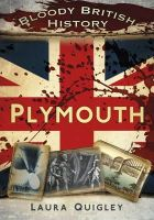 Quigley, Laura - Bloody British History: Plymouth (Bloody History) - 9780752466385 - V9780752466385