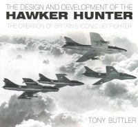 Buttler, Tony - The Design and Development of the Hawker Hunter: The Creation of Britain's Iconic Jet Fighter - 9780752467467 - V9780752467467