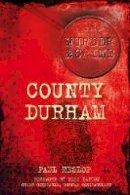 Heslop, Paul - County Durham Murders (Murder & Crime) - 9780752467511 - V9780752467511