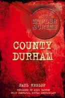 Heslop, Paul - County Durham Murders (Murder & Crime) - 9780752467511 - V9780752467511