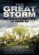 Crampton, Paul - The Great Storm in Canterbury: 25 Years On - 9780752467528 - V9780752467528