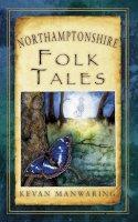 Manwaring, Kevan - Northamptonshire Folk Tales (Folk Tales: United Kingdom) - 9780752467887 - V9780752467887