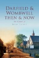 Elliot, Brian - Darfield & Wombwell Then & Now: In Colour - 9780752468747 - V9780752468747