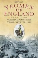 Tout, Ken - Yeomen of England: Tales of the Northamptonshire Yeomanry 1794-1966 - 9780752468815 - V9780752468815
