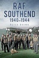 Brown, Peter C. - RAF Southend: 1940-1944 - 9780752470030 - V9780752470030