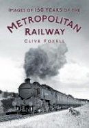 Foxell, Clive - Images of 150 Years of the Metropolitan Railway - 9780752470092 - V9780752470092