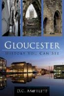 Amphlett, D. G. - Gloucester: History You Can See - 9780752470177 - V9780752470177