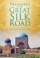 Knobloch, Edgar - Treasures of the Great Silk Road - 9780752471174 - V9780752471174