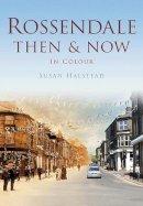Halstead, Susan - Rossendale Then & Now - 9780752471440 - V9780752471440