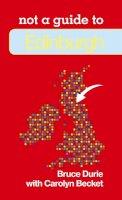 Durie, Bruce - Edinburgh: Not a Guide to - 9780752471488 - V9780752471488