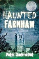 Underwood, Peter - Haunted Farnham - 9780752472454 - V9780752472454