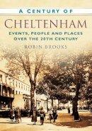 Brooks, Robin - A Century of Cheltenham - 9780752474748 - V9780752474748