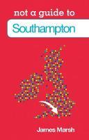 Marsh, James - Southampton: Not a Guide to - 9780752474762 - V9780752474762