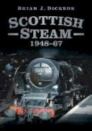 Dickson, Brian J. - Scottish Steam 1948-67 - 9780752476872 - V9780752476872