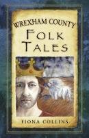 Collins, Fiona - Wrexham County Folk Tales (Folk Tales: United Kingdom) - 9780752476896 - V9780752476896