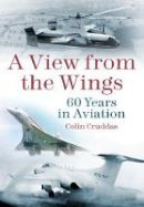 Cruddas, Colin - A View from the Wings: 60 Years in Aviation - 9780752477480 - V9780752477480