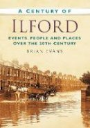Evans, Brian - A Century of Ilford - 9780752479668 - V9780752479668
