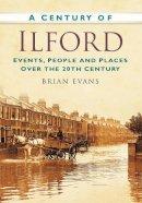 EVANS, Brian - A Century of Ilford - 9780752479668 - V9780752479668