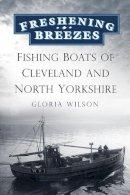 Wilson, Gloria - Freshening Breezes: Fishing Boats of Cleveland and North Yorkshire - 9780752480411 - V9780752480411