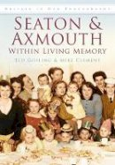 Gosling, Ted, Clement, Mike - Seaton & Axmouth Within Living Memory (Britain in Old Photographs) - 9780752481456 - V9780752481456