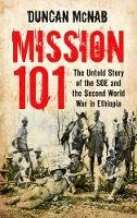 McNab, Duncan - Mission 101: The Untold Story of the SOE and the Second World War in Ethiopia. Duncan McNab - 9780752482699 - V9780752482699
