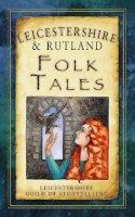 Leicestershire & Rutland Guild of Storytellers, Chalk, Mike - Leicestershire & Rutland Folk Tales (Folk Tales: United Kingdom) - 9780752485782 - V9780752485782