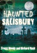 Moody, Frogg; Nash, Richard - Haunted Salisbury - 9780752486451 - V9780752486451
