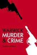 Morgan, Vanessa - Warwick Murders (Murder & Crime) - 9780752487601 - V9780752487601