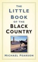 Pearson, Michael - The Little Book of the Black Country - 9780752487830 - V9780752487830