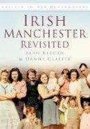 Keegan, Alan, Claffey, Danny - Irish Manchester Revisited - 9780752488165 - V9780752488165