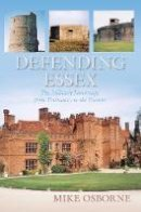 Osborne, Mike - Defending Essex: The Military Landscape from Prehistory to the Present - 9780752488349 - V9780752488349