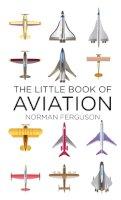 Ferguson, Norman - The Little Book of Aviation - 9780752488370 - V9780752488370