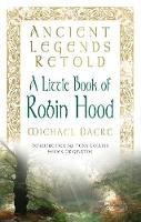 Dacre, Michael - Tales of Robin Hood: The Five Early Ballads (Ancient Legends Retold) - 9780752489674 - V9780752489674