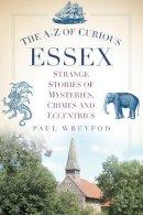 Wreyford, Paul - The AZ of Curious Essex - 9780752489865 - V9780752489865