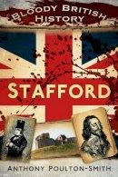 Poulton-Smith, Anthony - Bloody British History: Stafford (Bloody History) - 9780752490830 - V9780752490830
