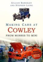 Bardsle, Gillian, Laing, Stephen - Making Cars at Cowley: From Morris to MINI - 9780752491462 - V9780752491462