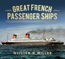 Miller, William H. - Great French Passenger Ships (Great Passenger Ships) - 9780752491523 - V9780752491523