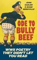 Sadler, John, Serdiville, Rosie - Ode to Bully Beef: WWII Poetry They Didn't Let You Read - 9780752491899 - V9780752491899