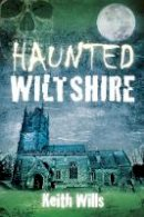 Wills, Keith - Haunted Wiltshire - 9780752493114 - V9780752493114