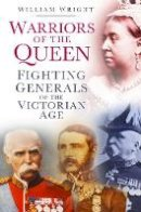 Wright, William - Warriors of the Queen - 9780752493176 - V9780752493176