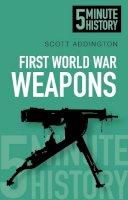 Addington, Scott - 5 Minute History: First World War Weapons - 9780752493220 - V9780752493220