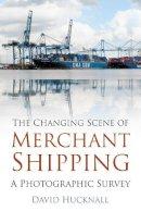 Hucknall, David - The Changing Scene of Merchant Shipping: A Photographic Survey - 9780752493398 - V9780752493398