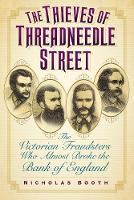 Booth, Nicholas - The Thieves of Threadneedle Street: The Victorian Fraudsters Who Almost Broke the Bank of England - 9780752493404 - V9780752493404