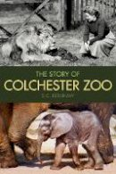 Kershaw, S. C. - The Story of Colchester Zoo - 9780752493466 - V9780752493466