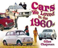 Chapman, Giles - Cars We Loved in the 1960s - 9780752494319 - V9780752494319