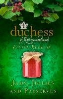 The Duchess of Northumberland - The Duchess of Northumberland's Little Book of Jams, Jellies and Preserves - 9780752494500 - V9780752494500