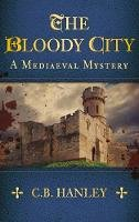 Hanley, C. B. - The Bloody City: A Mediaeval Mystery - 9780752497044 - V9780752497044